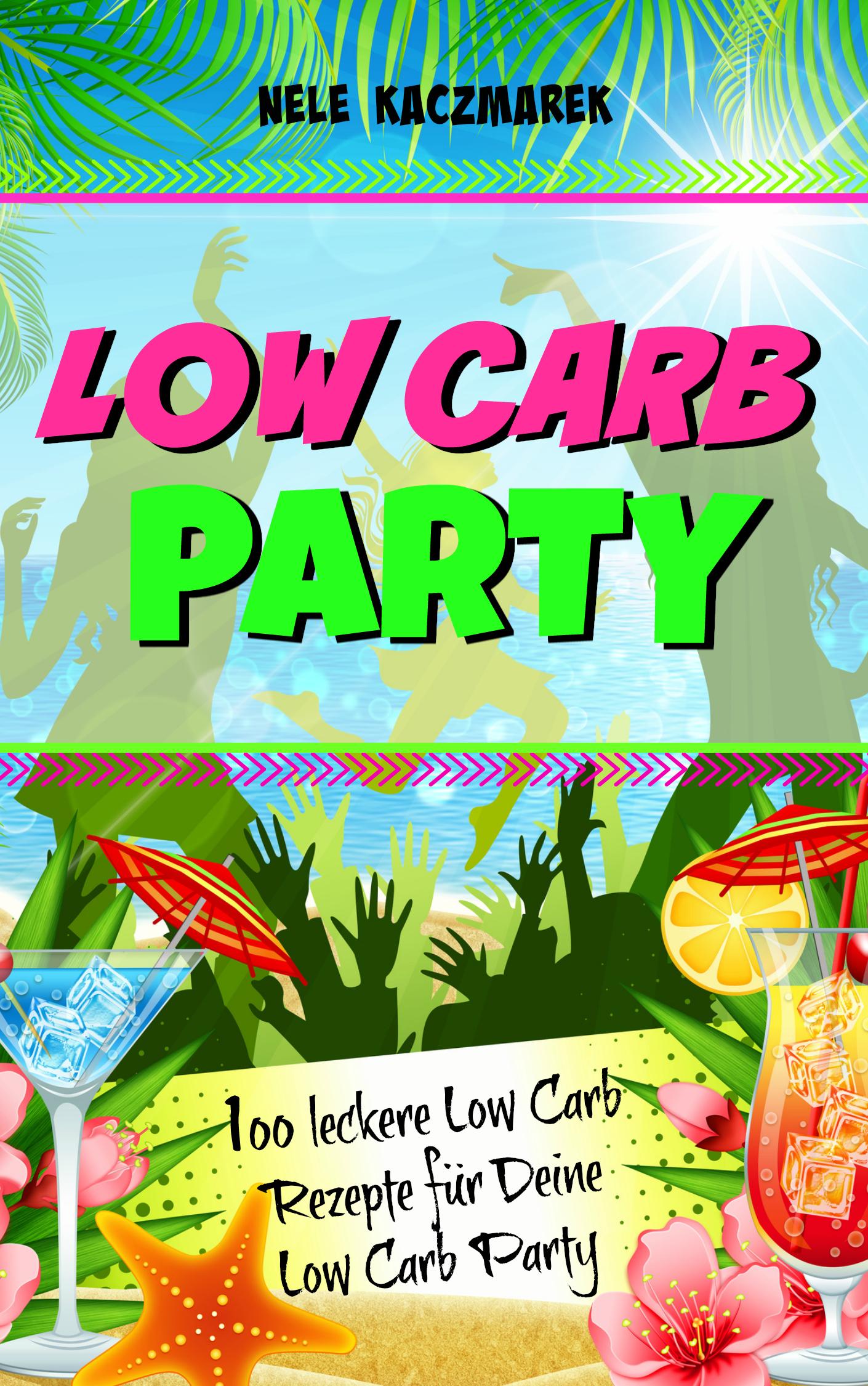Low Carb Party - 100 leckere Low Carb Rezepte für Deine Feier - E-Book